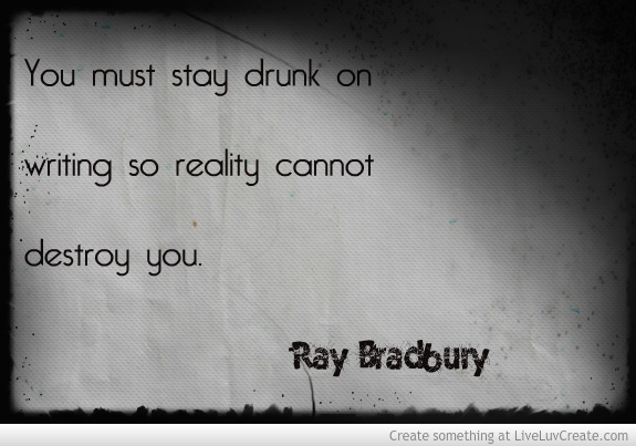 stay_drunk_on_writing_ray_bradbury_quote-387831